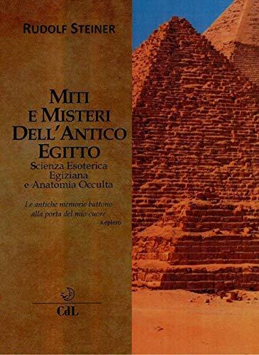 Miti e misteri dell'antico Egitto. Scienza esoterica egiziana e anatomia occulta