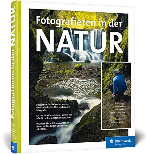 Fotografieren in der Natur: Projekte, Motivideen und Fototipps – alle Facetten der Naturfotografie