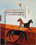 Oscar Dominguez et le surréalisme 1906-1957 - La part du jeu et du rêve de Véronique Serrano,Isidro Hernandez Gutiérrez,Emmanuel Guigon ( 1 juillet 2005 ) - Hazan (1 juillet 2005)