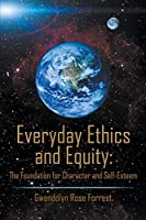 Everyday Ethics and Equity: The Foundation for Character and Self-Esteem