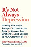 Image of It's Not Always Depression: Working the Change Triangle to Listen to the Body, Discover Core Emotions, and Connect to Your Authentic Self