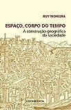 Espaço, Corpo Do Tempo: A Construção Geográfica Da Sociedade