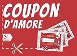 Coupon D' Amore: 24 Coupon per Coppie, Divertenti, Ottima Idea Regalo per San Valentino,...
