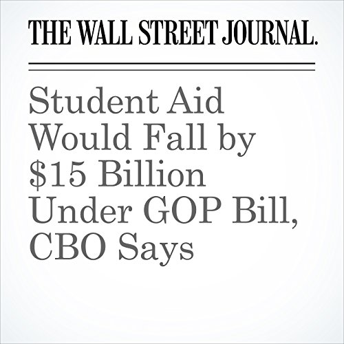 Student Aid Would Fall by $15 Billion Under GOP Bill, CBO Says copertina
