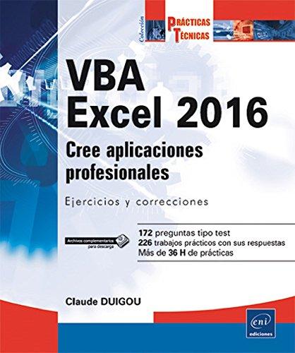 VBA Excel 2016. Cree Aplicaciones Profesionales. Ejercicios Y Correcciones