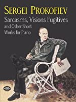 Prokofiev: Sarcasms, Visions Fugitives and Other Short Works for Piano