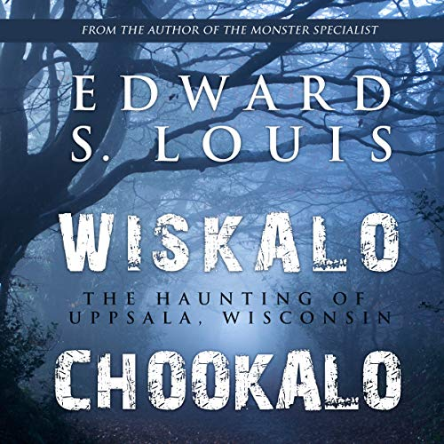 Wiskalo Chookalo: The Haunting of Uppsala, Wisconsin audiobook cover art