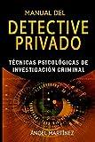 MANUAL DEL DETECTIVE PRIVADO: Técnicas Psicológicas de Investigación Criminal