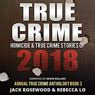 True Crime: Homicide & True Crime Stories of 2018       Annual True Crime Anthology, Book 3              Written by:                                                                                                                                 Jack Rosewood,                                                                                        Rebecca Lo                               Narrated by:                                                                                                                                 Kevin Kollins                      Length: 10 hrs and 13 mins     Not rated yet     Overall 0.0
