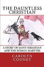 The Dauntless Christian: A Story of Saint Sebastian and the Roman Martyrs