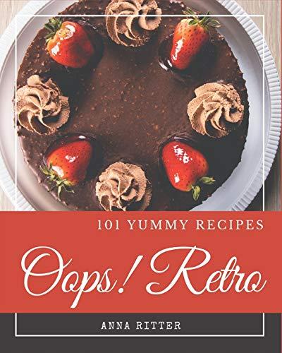 Oops! 101 Yummy Retro Recipes: A Yummy Retro Cookbook You Will Love