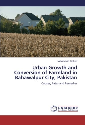Urban Growth and Conversion of Farmland in Bahawalpur City, Pakistan: Causes, Rates and Remedies