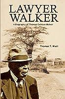 Lawyer Walker: A Biography of Thomas Calhoun Walker