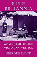 Rule Britannia: Women, Empire, and Victorian Writing