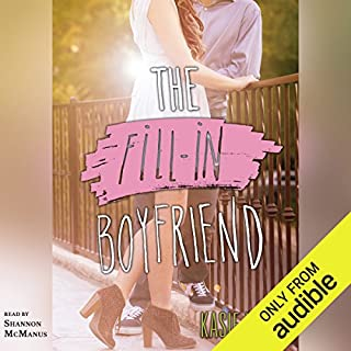 The Fill-in Boyfriend                   Written by:                                                                                                                                 Kasie West                               Narrated by:                                                                                                                                 Shannon McManus                      Length: 6 hrs and 33 mins     4 ratings     Overall 5.0