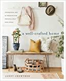 A Well-Crafted Home: Inspiration and 60 Projects for Personalizing Your Space