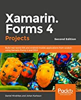 Xamarin.Forms Projects: Build multiplatform mobile apps and a game from scratch using C# and Visual Studio 2019, 2nd Edition Front Cover