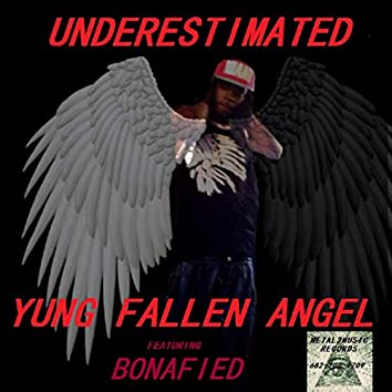 UNDERESTIMATED YUNG FALLEN ANGEL FEAT BONAFIED
