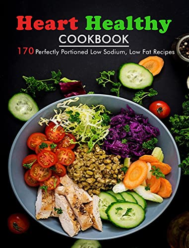 Heart Healthy Cookbook: 170 Perfectly Portioned Low Sodium, Low Fat Recipes (English Edition)
