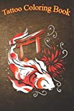 Tattoo Coloring Book: Japanese Koi Fish & Torii Art Tattoo An Adult Coloring Book with Awesome, Sexy, and Relaxing Tattoo Designs for Men and Women