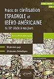 Espagnol. Précis de civilisation espagnole et ibéro-américaine du XXe siècle à nos jours avec cartes mentales (CPGE, Licence, Master)