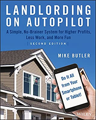 Landlording on AutoPilot: A Simple, No-Brainer System for Higher Profits, Less Work and More Fun (Do It All from Your Smartphone or Tablet!) from Wiley