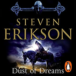 Dust of Dreams     The Malazan Book of the Fallen 9              Written by:                                                                                                                                 Steven Erikson                               Narrated by:                                                                                                                                 Michael Page                      Length: 43 hrs and 13 mins     1 rating     Overall 5.0