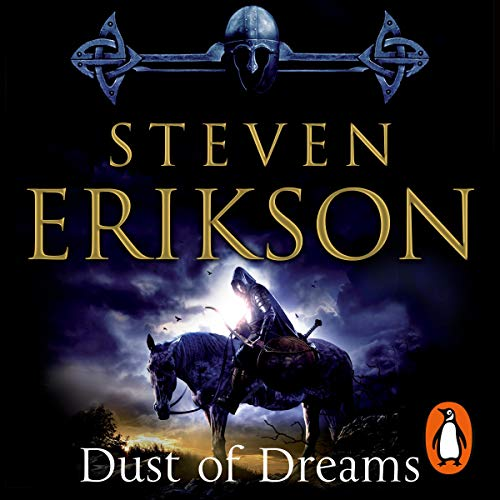 Dust of Dreams     The Malazan Book of the Fallen 9              By:                                                                                                                                 Steven Erikson                               Narrated by:                                                                                                                                 Michael Page                      Length: 43 hrs and 13 mins     6 ratings     Overall 5.0