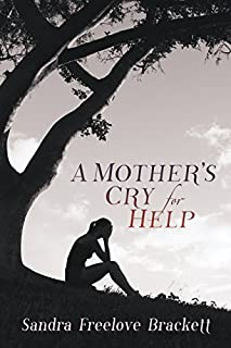A Mother's Cry for Help by Sandra Freelove Brackett (2016-03-24)