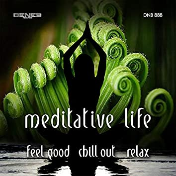 Meditative Life (Feel Good, Chill Out, Relax)
