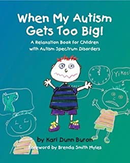 When My Autism Gets Too Big! A Relaxation Book for Children with Autism Spectrum Disorders by Kari Dunn Buron Brenda Smith Myles (Foreword) (2004-01-01)