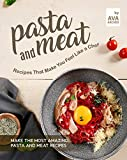 Pasta and Meat Recipes That Make You Feel Like a Chef: Make the Most Amazing Pasta and Meat Recipes