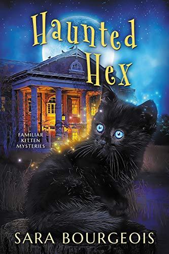 Haunted Hex (Familiar Kitten Mysteries Book 10)