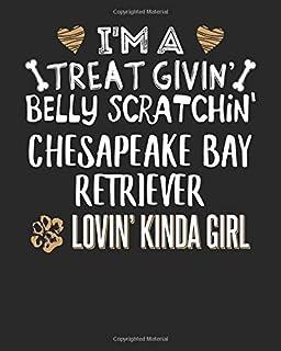I'm a Treat Givin' Belly Scratchin' Chesapeake Bay Retriever Lovin' Kinda Girl: 8x10 Chesapeake Bay Retriever Notebook Dog...