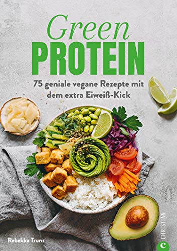 Kochbuch: Green Protein - 50 geniale vegane Rezepte mit Linsen, Erbsen, Bohnen und Co.: Für den Extra-Eiweiß-Kick. Mit vielen Hintergrundinfos zu geheimen Proteinquellen.