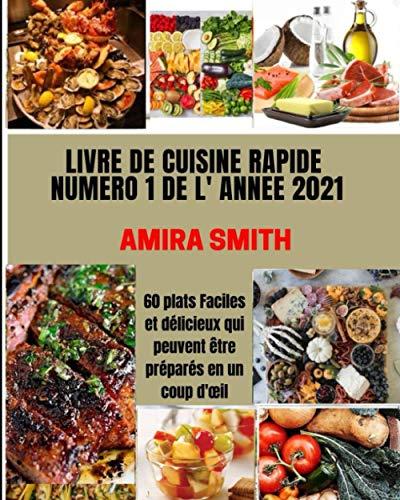 Livre de Cuisine rapide numéro 1 de l'année 2021: 60 plats Faciles et délicieux qui peuvent être préparés en un coup d'œil