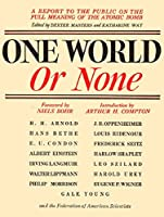 One World or None: A Report to the Public on the Full Meaning of the Atomic Bomb by Dexter Masters(2007-09-30)