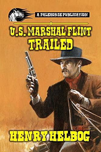 U.S. Marshal Flint - Trailed: A Classic Western by [Henry Helbog, Pale Horse Publications, Michael Thomas]