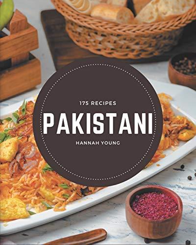 175 Pakistani Recipes: An Inspiring Pakistani Cookbook for You