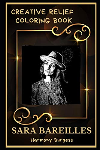 Sara Bareilles Creative Relief Coloring Book: Powerful Motivation and Success, Calm Mindset and Peace Relaxing Coloring Book for Adults: 0