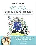 Yoga pour parents débordés: Un guide de yoga unique, pour aider les parents à rester zen