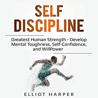 Self-Discipline: Greatest Human Strength     Develop Mental Toughness, Self-Confidence, and WillPower: EI, Book 3              By:                                                                                                                                 Elliot Harper                               Narrated by:                                                                                                                                 Sam Slydell                      Length: 3 hrs and 35 mins     51 ratings     Overall 5.0