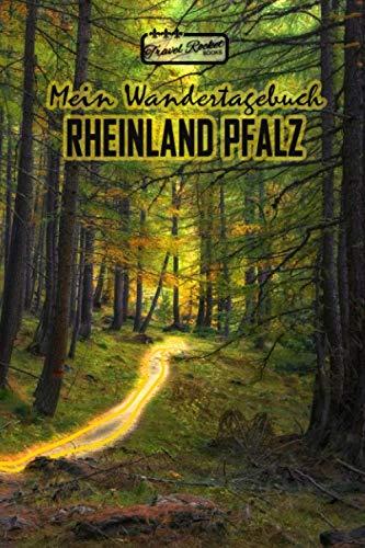 Mein Wandertagebuch - Rheinland Pfalz: Notiz- und Wandertagebuch zum Eintragen und Ausfüllen für Wanderungen, Bergwandern, Klettertouren und ... | Tolles Geschenk für Wanderer | Wanderurlaub