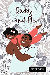 Daddy and Me: Cute Book Gifts Idea on Father's Day , Blank Lined Paper Diary & Journal For Men Dad Daddy Daughter Teens Gi...