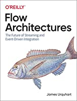 Flow Architectures: The Future of Streaming and Event-Driven Integration Front Cover