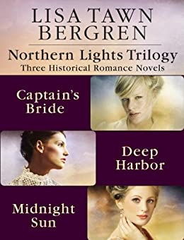 Northern Lights Trilogy: Three Historical Romance Novels from Lisa T. Bergren: The Captain's Bride, Deep Harbor, Midnight Sun by [Lisa Tawn Bergren]