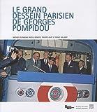 Le grand dessein parisien de Georges Pompidou : L'aménagement de la région capitale au cours des années 1960-1970: LE GRAND DESSEIN PARISIEN 1960-1970