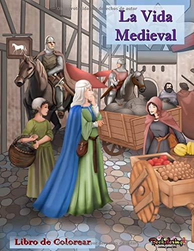 La vida medieval : Libro de colorear: Un libro para colorear relajante y antiestrés para adultos con 30 ilustraciones para colorear relacionadas con el mundo medieval.