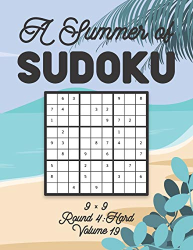 A Summer of Sudoku 9 x 9 Round 4: Hard Volume 19: Relaxation Sudoku Travellers Puzzle Book Vacation Games Japanese Logic Nine Numbers Mathematics ... Hard Level For All Ages Kids to Adults Gifts
