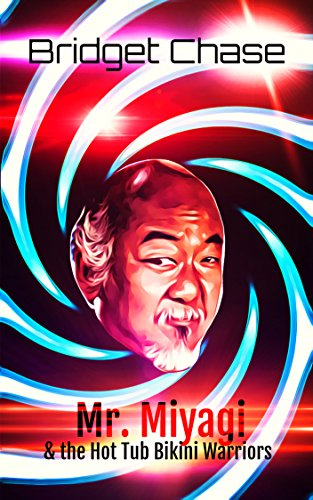 Mr. Miyagi and the Hot Tub Bikini Warriors (English Edition)